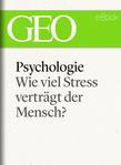 Psychologie: Wie viel Stress verträgt der Mensch? (GEO eBook)