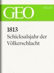 1813: Schicksalsjahr der Völkerschlacht (GEO eBook)