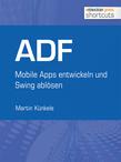 ADF - Mobile Apps entwickeln und Swing ablösen