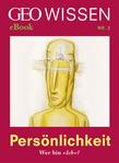 Persönlichkeit: Wer bin »Ich«? (GEO Wissen eBook Nr. 2)
