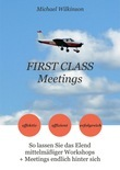 FIRST CLASS Meetings: So lassen Sie das Elend mittelmäßiger Workshops + Meetings endlich hinter sich.