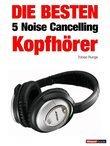 Die besten 5 Noise Cancelling Kopfhörer