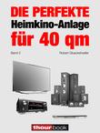 Robert Glueckshoefer - Die perfekte Heimkino-Anlage für 40 qm (Band 2)