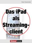 Das iPad als Streamingclient