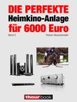 Die perfekte Heimkino-Anlage für 6000 Euro (Band 2)