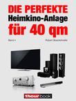 Die perfekte Heimkino-Anlage für 40 qm (Band 4)