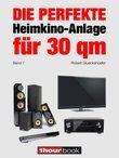 Robert Glueckshoefer - Die perfekte Heimkino-Anlage für 30 qm (Band 7)
