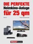 Die perfekte Heimkino-Anlage für 25 qm (Band 3)