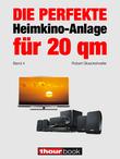 Robert Glueckshoefer - Die perfekte Heimkino-Anlage für 20 qm (Band 4)