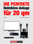 Robert Glueckshoefer - Die perfekte Heimkino-Anlage für 20 qm (Band 3)