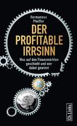 Der profitable Irrsinn