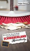 Schwabenland - Wo einem der Marsch gekocht und nicht geblasen wird - ein Heimatbuch