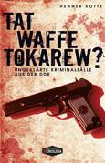 Tatwaffe Tokarew?