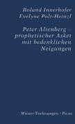 Peter Altenberg - prophetischer Asket mit bedenklichen Neigungen