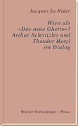 Wien als »Das neue Ghetto«? Wien als »Das neue Ghetto«? Arthur Schnitzler und Theodor Herzl im Dialog