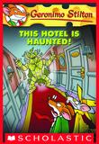 Geronimo Stilton - Geronimo Stilton #50: This Hotel Is Haunted!