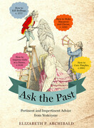 Ask the Past: Pertinent and Impertinent Advice from Yesteryear