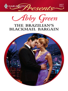 Abby Green - The Brazilian's Blackmail Bargain