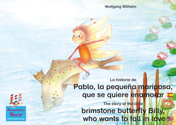 La historia de Pablo, la pequeña mariposa, que se quiere enamorar. Español-Inglés. / The story of the little brimstone butterfly Billy, who wants to fall in love. Spanish-English.