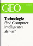 Technologie: Sind Computer intelligenter als wir? (GEO eBook Single)