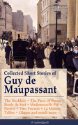 Collected Short Stories of Guy de Maupassant: The Necklace + The Piece of String + Boule de Suif + Mademoiselle Fifi + Pierrot + Two Friends + La Maison Tellier + Ghosts and much more