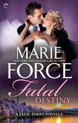 Marie Force - Fatal Destiny: A Fatal Series Novella