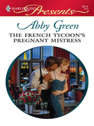 Abby Green - The French Tycoon's Pregnant Mistress