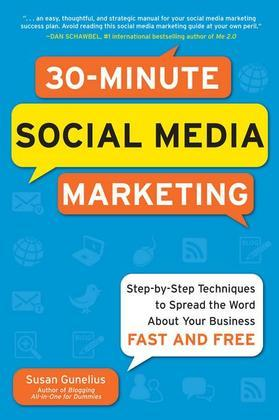 30-Minute Social Media Marketing : Step-by-step Techniques to Spread the Word About Your Business: Step-by-step Techniques to Spread the Word About Yo