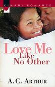 A.C. Arthur - Love Me Like No Other