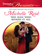 Michelle Reid - The Man Who Risked It All