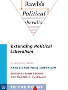 Extending Political Liberalism: A Selection from Rawls's Political Liberalism, edited by Thom Brooks and Martha C. Nussbaum