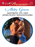 Abby Green - Mistress to the Merciless Millionaire
