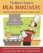 The Moms' Guide to Meal Makeovers: Improving the Way Your Family Eats, One Meal at a Time!