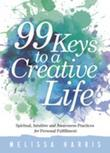 99 Keys to a Creative Life: Spiritual, Intuitive, and Awareness Practices for Personal Fulfillment