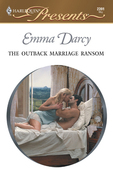 Emma Darcy - The Outback Marriage Ransom