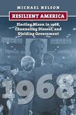 Resilient America: Electing Nixon in 1968, Channeling Dissent, and Dividing Government