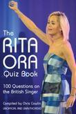 The Rita Ora Quiz Book: 100 Questions on the British Singer