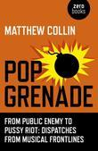 Pop Grenade: From Public Enemy to Pussy Riot - Dispatches from Musical Frontlines