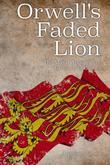 Orwell's Faded Lion: The Moral Atmosphere of Britain 1945-2015