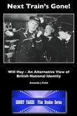 Next Train's Gone!: Will Hay: An Alternative View of British National Identity