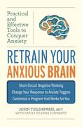 Retrain Your Anxious Brain