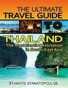 The Ultimate Travel Guide to Thailand: The Most Exotic Destination in South-East Asia