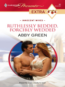 Abby Green - Ruthlessly Bedded, Forcibly Wedded