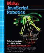 JavaScript Robotics: Building NodeBots with Johnny-Five, Raspberry Pi, Arduino, and BeagleBone