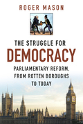 The Struggle for Democracy: Parliamentary Reform, from the Rotten Boroughs to Today