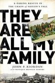 They Are All My Family: A Daring Rescue in the Chaos of Saigon¿s Fall