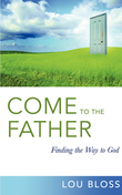 Come to the Father: Finding the Way to God