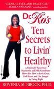 Dr. Ro's Ten Secrets to Livin' Healthy: A Nationally Renowned Nutritionist and NPR Contributor Shows You How to Look Great, Feel Better, and Live Long
