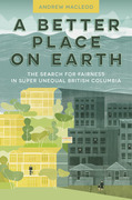 A Better Place on Earth: Among the Haves and Have Nots in Super Unequal British Columbia