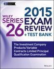 Wiley Series 26 Exam Review 2015 + Test Bank: The Investment Company Products/Variable Contracts Limited Principal Qualification Examination